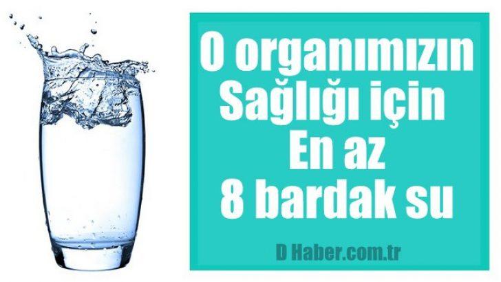 O organımızın sağlığı için en az 8 bardak su