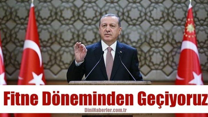 Cumhurbaşkanı Erdoğan: Fitne döneminden geçiyoruz