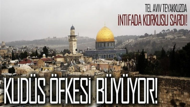 Kudüs öfkesi büyüyor!