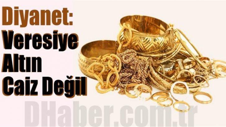 Diyanet: Veresiye altın caiz değil