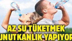 Az su tüketmek unutkanlık yapıyor