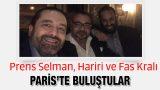 Prens Selman Paris'te Hariri ve Fas Kralıyla görüştü