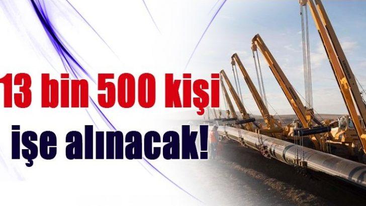 TürkAkım 13 bin 500 kişiyi istihdam edecek