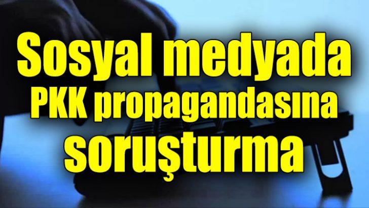 Sosyal medyada PKK propagandasına soruşturma