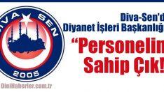 Diva-Sen'den Diyanet İşleri Başkanlığına Çağrı : Personeline Sahip Çık !