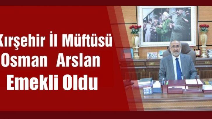 Kırşehir İl Müftüsü Osman Arslan,Emekliye Ayrıldı