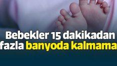 Bebekler 15 dakikadan fazla banyoda kalmamalı