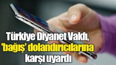 Türkiye Diyanet Vakfı 'bağış' dolandırıcılarına karşı uyardı