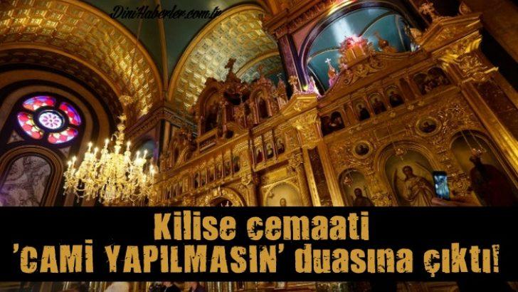 Kilise cemaati 'cami yapılmasın' duasına çıktı!