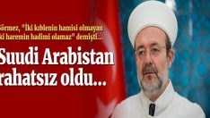 Mehmet Görmez'in sözleri Suudi Arabistan'ı rahatsız etti