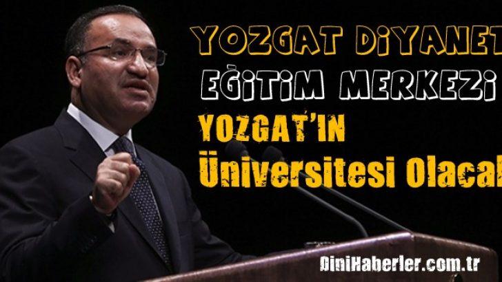 Bekir Bozdağ, Diyanet Eğitim Merkezi Yozgat'ın Üniversitesi Olacak